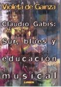 Claudio Gabis: Sur, blues y educación musical