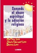 Sanando el abuso espiritual y la adicción religiosa