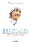 Teresa de Calcuta: Mensajes de vida