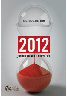 2012 ¿Fin del Mundo o Nueva Era?